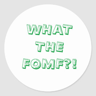 What The FOMF Classic Round Sticker