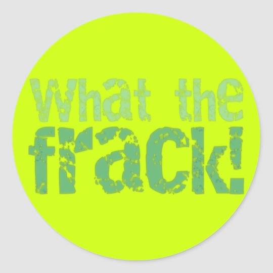 What The Frack Text Design Classic Round Sticker