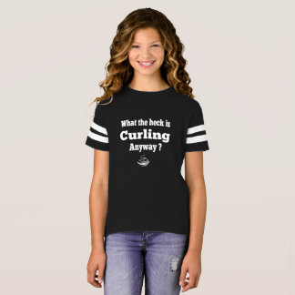What The Heck Is Curling Anyway T-Shirt