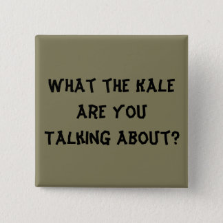 What the Kale are You Talking About? - Button