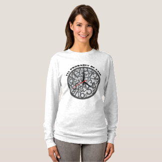 What Time is It (I'll be Late) T-Shirt