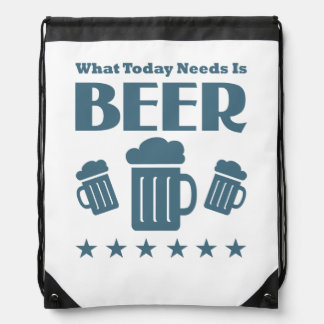 What Today Needs is BEER - Funny Drinking Drawstring Bag