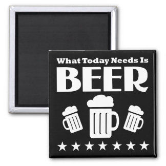 What Today Needs is BEER - Funny Drinking Fridge Magnets