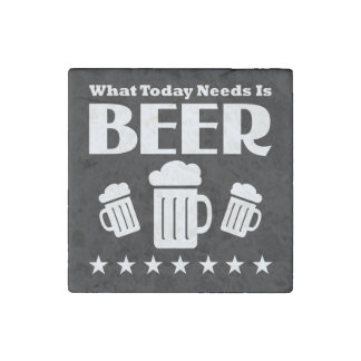 What Today Needs is BEER - Funny Drinking Stone Magnet