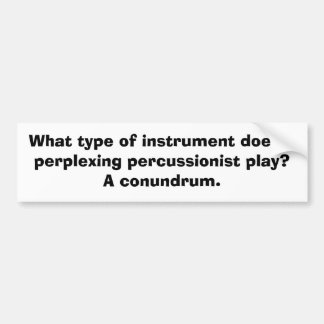 What type of instrument does a perplexing percu... bumper sticker