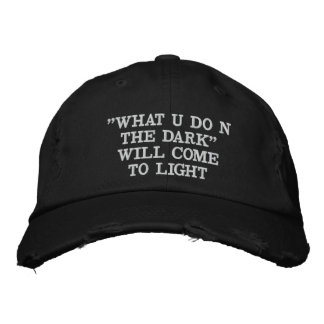 WHAT U DO N THE DARK WILL COME TO LIGHT EMBROIDERED HATS