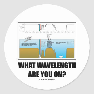 What Wavelength Are You On? (Electromagnetism) Round Sticker