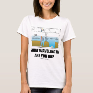 What Wavelength Are You On? (Psychology Humor) T-Shirt