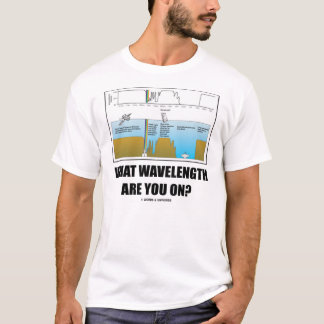 What Wavelength Are You On? T-Shirt
