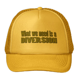 What we need is a diversion hat