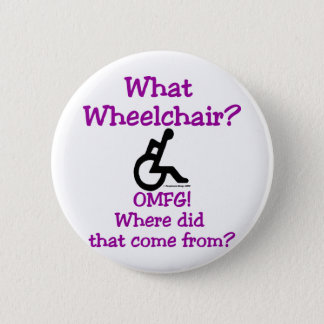 What Wheelchair 6 Cm Round Badge