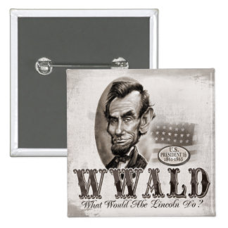 What Would Abe Lincoln Do 15 Cm Square Badge