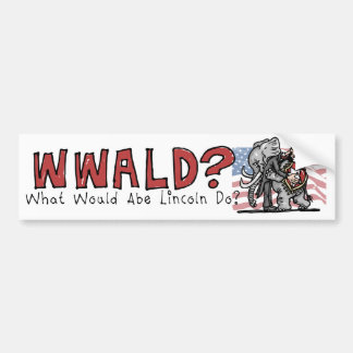 What Would Abe Lincoln Do? Bumper Sticker