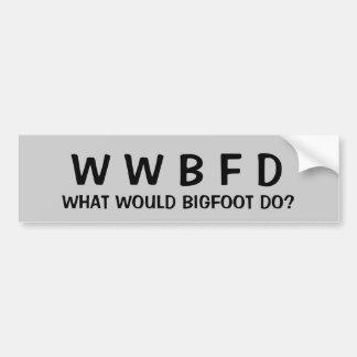 What Would Bigfoot Do? Bumper Sticker