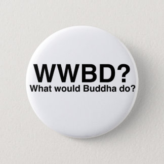 What would Buddha do? 6 Cm Round Badge
