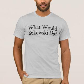 What Would Bukowski Do T-Shirt