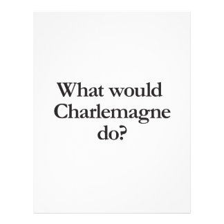 what would charlemagne do flyers