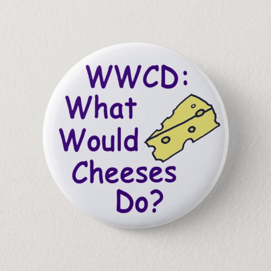 What Would Cheeses Do? (Button) 6 Cm Round Badge