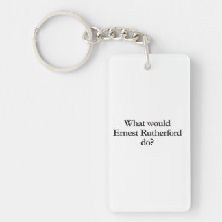 what would ernest rutherford do rectangular acrylic key chains