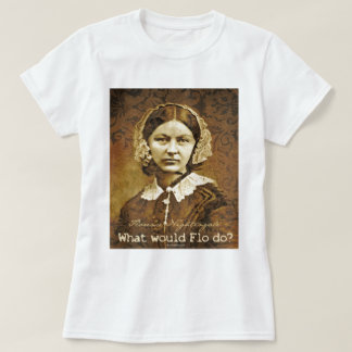 What would Florence Nightingale Do? T-Shirt