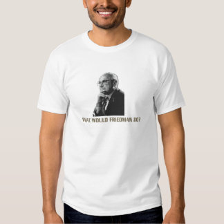 WHAT WOULD FRIEDMAN TEE SHIRTS