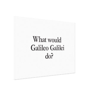 what would galileo galilei do gallery wrap canvas