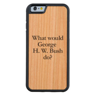 what would george h w bush do cherry iPhone 6 bumper case