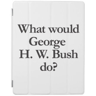 what would george h w bush do iPad cover