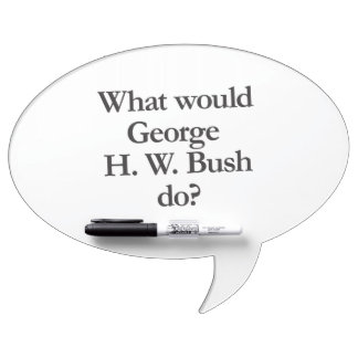 what would george h w bush do dry erase whiteboard