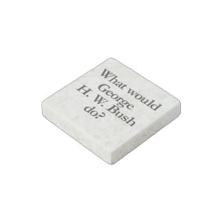 what would george h w bush do stone magnet