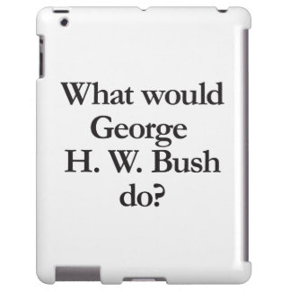 what would george h w bush do iPad case