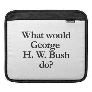 what would george h w bush do sleeves for iPads
