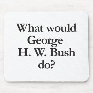 what would george h w bush do mousepads