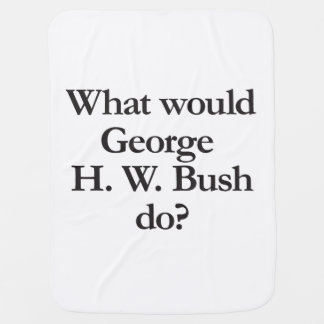 what would george h w bush do pram blankets
