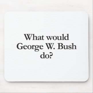 what would george w bush do mouse pads