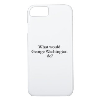 What would George Washington do iPhone 7 Case