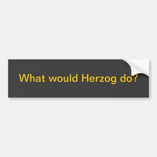 What would Herzog do? Bumper Sticker