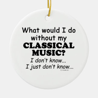 What Would I Do, Classical Music Christmas Ornament