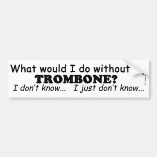 What Would I Do, Trombone Bumper Sticker