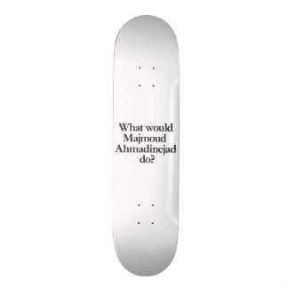 what would jamjoud ahmadinejad do custom skate board