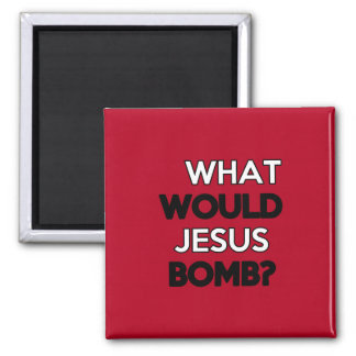 What would Jesus Bomb? Magnet