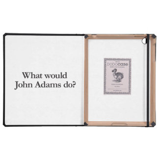 What would John Adams do iPad Cover
