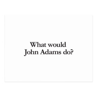 What would John Adams do Post Cards