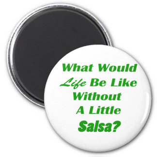 what would life be like without a little salsa grn magnet