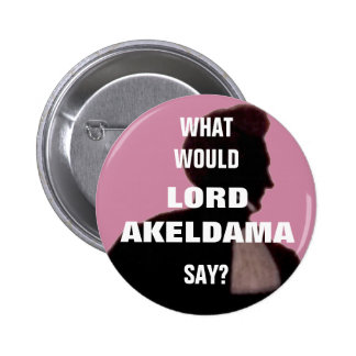 What would Lord Akeldama say? Pin badge.