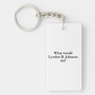 what would lyndon b johnson do rectangle acrylic keychain