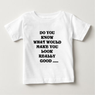 what would make you look good products baby T-Shirt