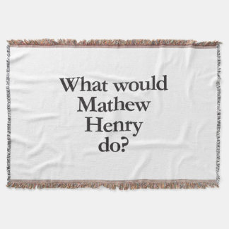 what would mathew henry do