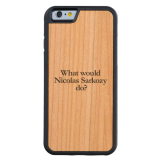 what would nicolas sarkozy do cherry iPhone 6 bumper case