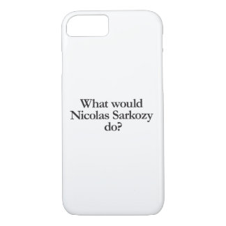what would nicolas sarkozy do iPhone 7 case